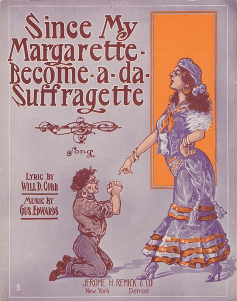Edwards, Gus, Cobb, Will D. Since my Margarette become-a da suffragette. New York: Jerome H. Remick & Co., 1913.: Page 1 of 6